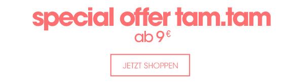 special offer tam.tam : ab 9€*