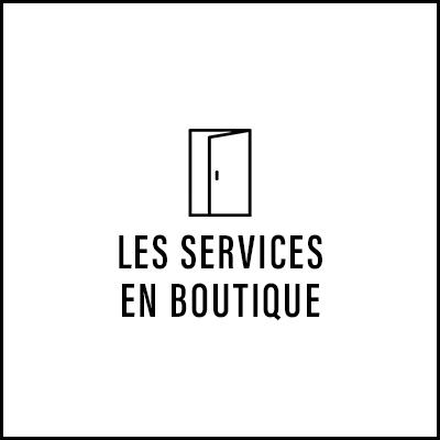 Les services en boutique